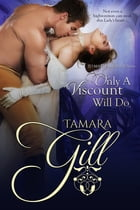 Only a Viscount Will Do by Tamara Gill