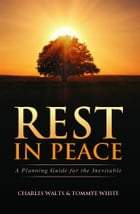 Rest in Peace: A Planning Guide for the Inevitable by Charles Walts