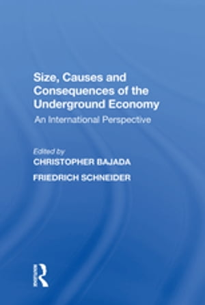 Size, Causes and Consequences of the Underground Economy: An International Perspective by Friedrich Schneider