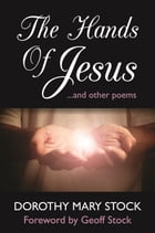 The Hands of Jesus: and Other Poems by Dorothy Mary Stock