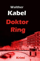 Doktor Ring: Krimi by Walther Kabel