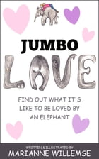 Jumbo Love: Find out what it's like to be loved by an Elephant! by Marianne Willemse