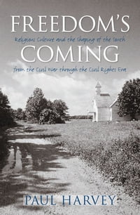 Freedom's Coming: Religious Culture and the Shaping of the South from the Civil War through the…