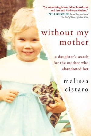 Without My Mother: A Daughter's Search for the Mother Who Abandoned Her