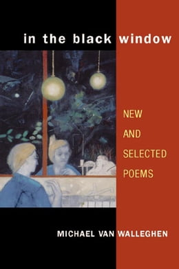 Book In the Black Window: NEW AND SELECTED POEMS by Michael Van Walleghen
