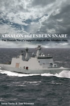 Absalon And Esbern Snare. The Danish Navy's Support Ships Of The Absalon Class by Søren Nørby