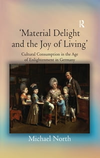 'Material Delight and the Joy of Living': Cultural Consumption in the Age of Enlightenment in…