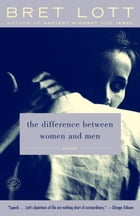 The Difference Between Women and Men: Stories by Bret Lott