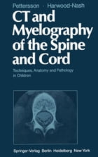 CT and Myelography of the Spine and Cord: Techniques, Anatomy and Pathology in Children by H. Pettersson