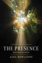 The Presence: Experiencing More of God