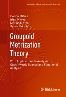 Groupoid Metrization Theory: With Applications to Analysis on Quasi-Metric Spaces and Functional…