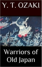 Warriors of Old Japan by Yei Theodora Ozaki