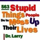 563 Stupid Things Stupid People Do to Mess Up Their Lives by Dr. Larry Samuel
