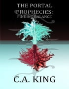 The Portal Prophecies: Finding Balance by C. A. King
