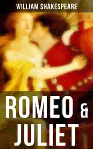 ROMEO & JULIET: Including The Classic Biography: The Life of William Shakespeare by William Shakespeare