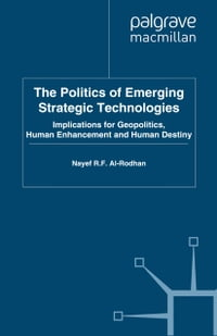 The Politics of Emerging Strategic Technologies: Implications for Geopolitics, Human Enhancement…