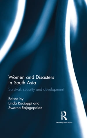 Women and Disasters in South Asia Survival,  security and development