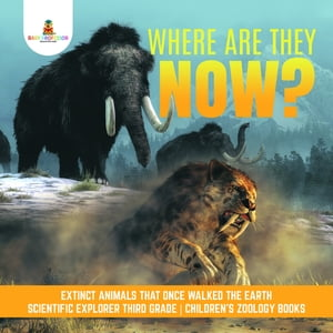 Where Are They Now? | Extinct Animals That Once Walked the Earth | Scientific Explorer Third Grade | Children's Zoology Books de Baby Professor