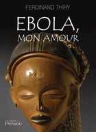 Ebola, mon amour by Ferdinand Thiry