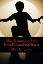 Aldo Newman and the Extra-Dimensional Space by Mark Love