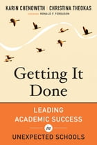 Getting It Done: Leading Academic Success in Unexpected Schools by Karin Chenoweth