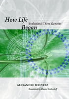 How Life Began: Evolution's Three Geneses by Alexandre Meinesz