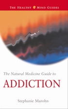 The Natural Medicine Guide to Addiction by Marohn, Stephanie