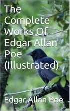 The Complete Works of Edgar Allan Poe - Illustrated by Edgar Allan Poe
