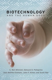 Biotechnology and the Human Good