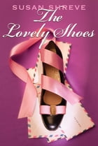 The Lovely Shoes by Susan Shreve