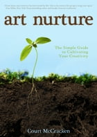 Art Nurture: The Simple Guide to Cultivating Your Creativity by Court McCracken