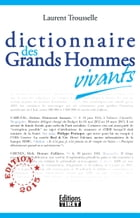 Dictionnaire des Grands Hommes vivants: Edition 2015 by Laurent Trousselle