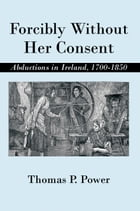 Forcibly Without Her Consent: Abductions in Ireland, 1700-1850