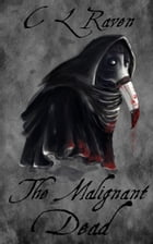 The Malignant Dead by C L Raven
