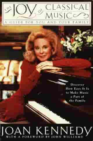 The Joy of Classical Music: A Guide for You and Your Family by Joan Kennedy
