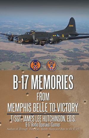 B-17 Memories From Memphis Belle to Victory