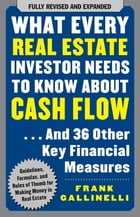 What Every Real Estate Investor Needs to Know About Cash Flow... And 36 Other Key Financial Measures by Frank Gallinelli