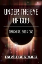 Under the Eye of God: Trackers, Book One by David Gerrold