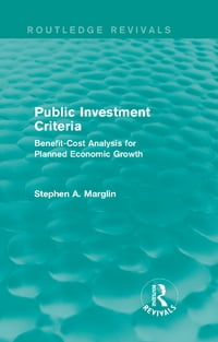 Public Investment Criteria (Routledge Revivals): Benefit-Cost Analysis for Planned Economic Growth