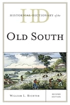 Historical Dictionary of the Old South by William L. Richter