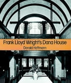 Frank Lloyd Wright's Dana House: The Illustrated Story of an Architectural Masterpiece by Donald Hoffmann