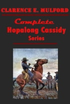 Clarence E. Mulford Complete Western Hopalong Cassidy Series Anthologies by Clarence E. Mulford