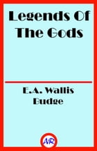 Legends Of The Gods (Illustrated) by E.A. Wallis Budge