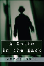 A Knife in the Back: Seven Tales of Murder and Madness and Raleigh's Prep, a novel by James Noll