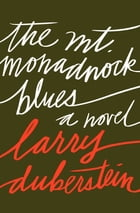 The Mt. Monadnock Blues: A Novel by Larry Duberstein