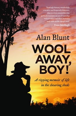 Book Wool Away, Boy!: A Ripping Memoir of Life in the Shearing Sheds by Alan Blunt