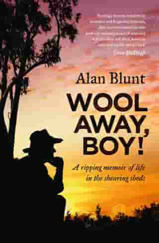 Wool Away, Boy!: A Ripping Memoir of Life in the Shearing Sheds