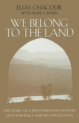Book We Belong to the Land: The Story of a Palestinian Israeli Who Lives for Peace and Reconciliation by Chacour, Elias
