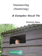 Stammering (Stuttering): A Complex Vocal Tic by Patricia Sims