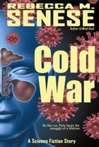 Cold War: A Science Fiction Story by Rebecca M. Senese